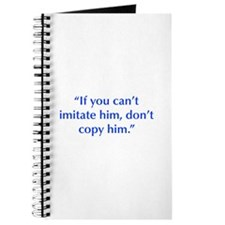 If you can t imitate him don t copy him Journal