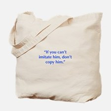 If you can t imitate him don t copy him Tote Bag