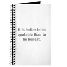 It is better to be quotable than to be honest Jour