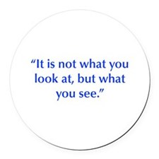 It is not what you look at but what you see Round