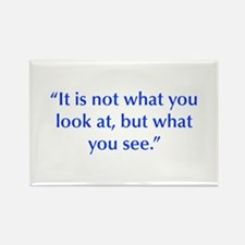 It is not what you look at but what you see Magnet
