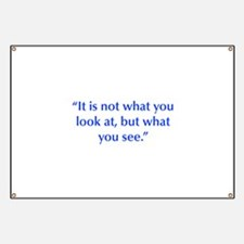 It is not what you look at but what you see Banner