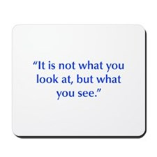 It is not what you look at but what you see Mousep