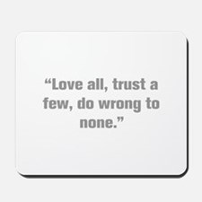 Love all trust a few do wrong to none Mousepad