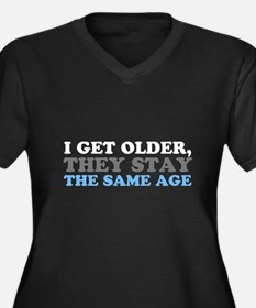 I Get Older They Stay the Same A Plus Size T-Shirt