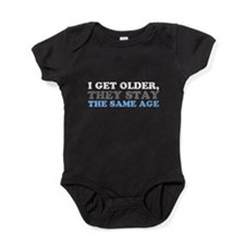 I Get Older They Stay the Same Age Baby Bodysuit