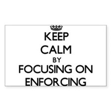 Keep Calm by focusing on ENFORCING Decal