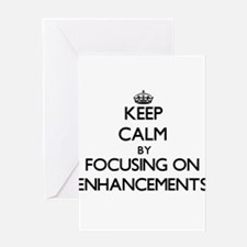 Keep Calm by focusing on ENHANCEMEN Greeting Cards