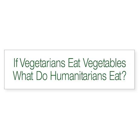 What Do Humanitarians Eat? White Bumper Sticker