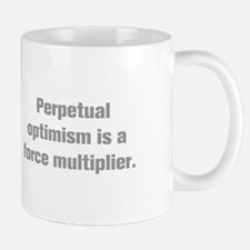 Perpetual optimism is a force multiplier Mugs