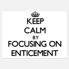 Keep Calm by focusing on ENTICEMENT Invitations