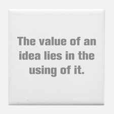 The value of an idea lies in the using of it Tile