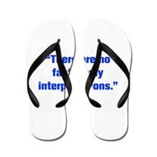 There are no facts only interpretations Flip Flops