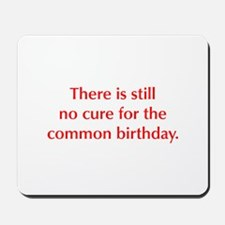 There is still no cure for the common birthday Mou