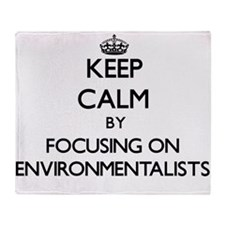 Keep Calm by focusing on ENVIRONMENT Throw Blanket