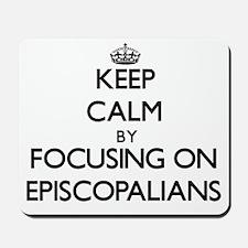 Keep Calm by focusing on EPISCOPALIANS Mousepad