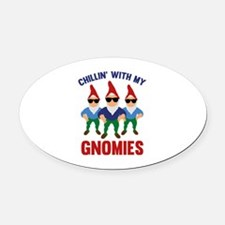 Chillin' With My Gnomies Oval Car Magnet