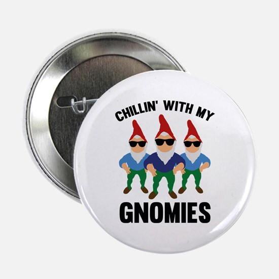"""Chillin' With My Gnomies 2.25"""" Button"""