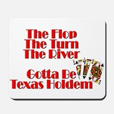 The Flop, The Turn, The River:Gotta be T Mousepad