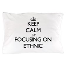 Keep Calm by focusing on ETHNIC Pillow Case