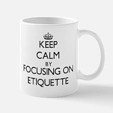 Keep Calm by focusing on ETIQUETTE Mugs
