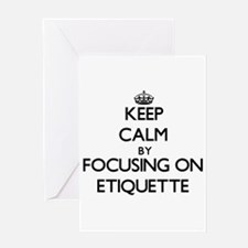 Keep Calm by focusing on ETIQUETTE Greeting Cards
