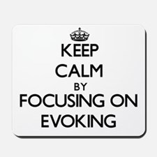 Keep Calm by focusing on EVOKING Mousepad