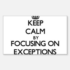 Keep Calm by focusing on EXCEPTIONS Decal