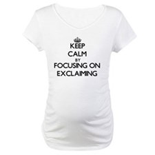 Keep Calm by focusing on EXCLAIM Shirt