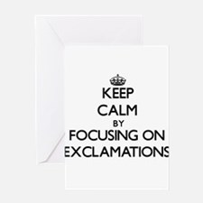 Keep Calm by focusing on EXCLAMATIO Greeting Cards