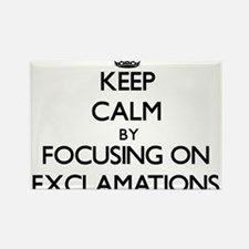 Keep Calm by focusing on EXCLAMATIONS Magnets