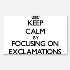 Keep Calm by focusing on EXCLAMATIONS Decal