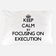 Keep Calm by focusing on EXECUTION Pillow Case