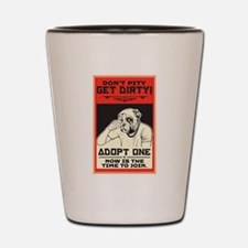 Don't Pity, Get Dirty! Shot Glass