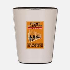 Fight Injustice Shot Glass