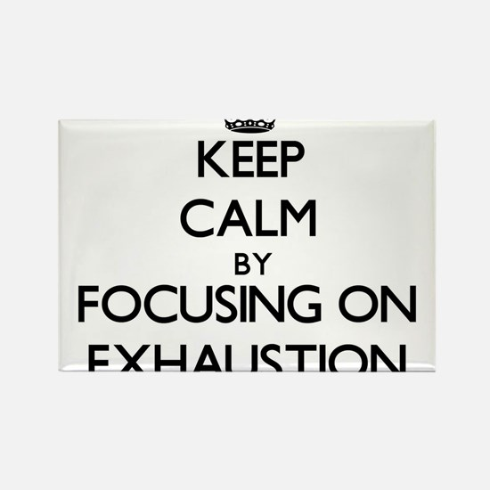 Keep Calm by focusing on EXHAUSTION Magnets