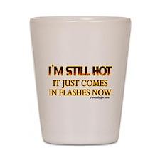 I'm Still Hot! Shot Glass