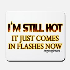 I'm Still Hot! Mousepad