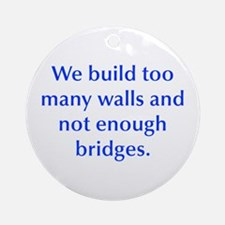 We build too many walls and not enough bridges Orn