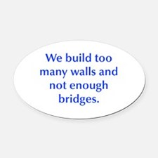 We build too many walls and not enough bridges Ova