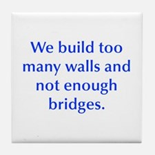 We build too many walls and not enough bridges Til