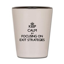 Keep Calm by focusing on EXIT STRATEGIE Shot Glass