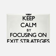 Keep Calm by focusing on EXIT STRATEGIES Magnets