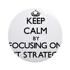Keep Calm by focusing on EXIT STR Ornament (Round)