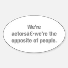 We re actors we re the opposite of people Decal
