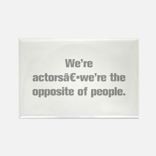 We re actors we re the opposite of people Magnets