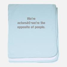 We re actors we re the opposite of people baby bla