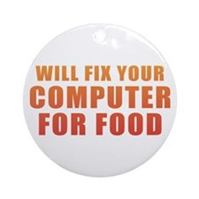 Will Fix Your Computer For Food Ornament (Round)