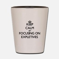 Keep Calm by focusing on EXPLETIVES Shot Glass