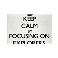 Keep Calm by focusing on EXPLORERS Magnets